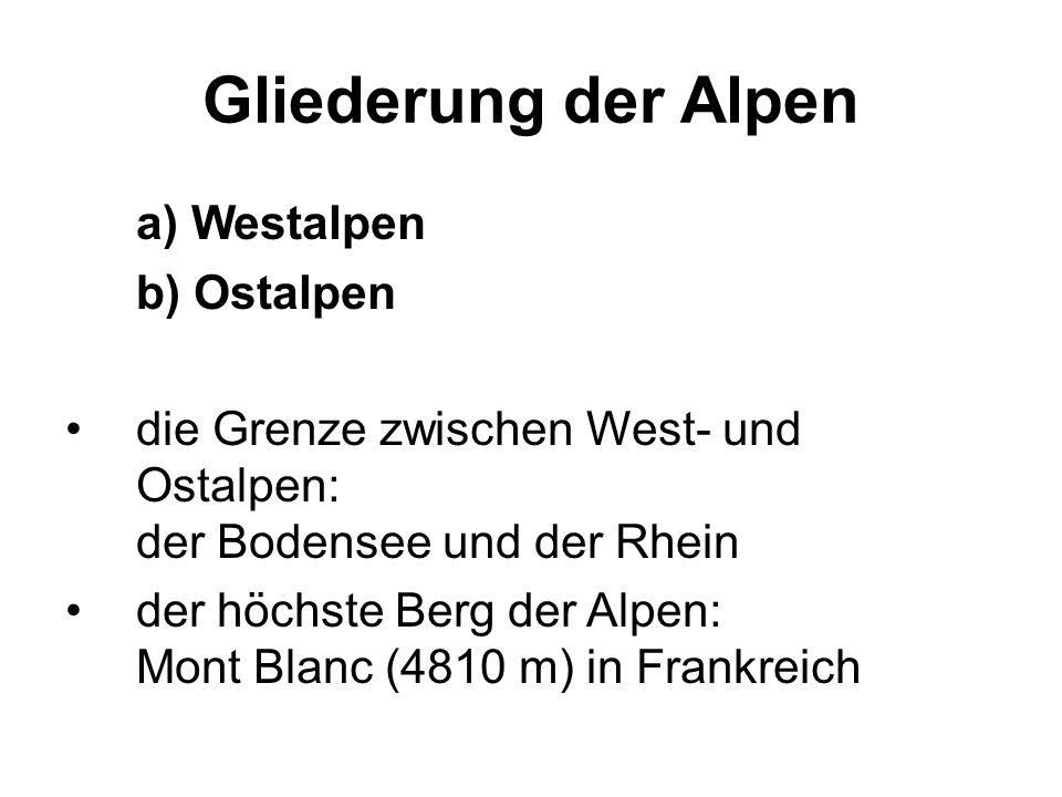 Gliederung der Alpen a) Westalpen b) Ostalpen die Grenze zwischen West- und Ostalpen: der Bodensee und der Rhein der höchste Berg der Alpen: Mont Blan