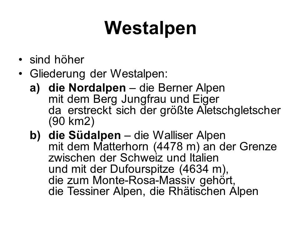 Westalpen sind höher Gliederung der Westalpen: a)die Nordalpen – die Berner Alpen mit dem Berg Jungfrau und Eiger da erstreckt sich der größte Aletsch