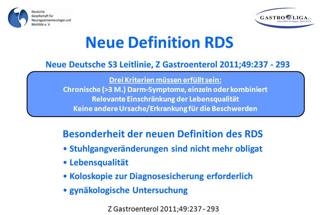 Z Gastroenterol 2011;49:237 - 293 Besonderheit der neuen Definition des RDS Stuhlgangveränderungen sind nicht mehr obligat Lebensqualität Koloskopie z
