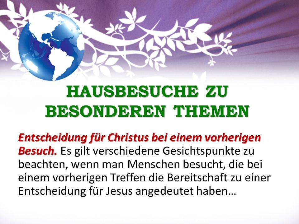 HAUSBESUCHE ZU BESONDEREN THEMEN Entscheidung für Christus bei einem vorherigen Besuch.