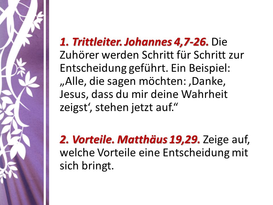 """1. Trittleiter. Johannes 4,7-26. 1. Trittleiter. Johannes 4,7-26. Die Zuhörer werden Schritt für Schritt zur Entscheidung geführt. Ein Beispiel: """"Alle"""