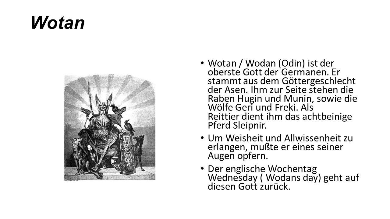 Wotan Wotan / Wodan (Odin) ist der oberste Gott der Germanen. Er stammt aus dem Göttergeschlecht der Asen. Ihm zur Seite stehen die Raben Hugin und Mu