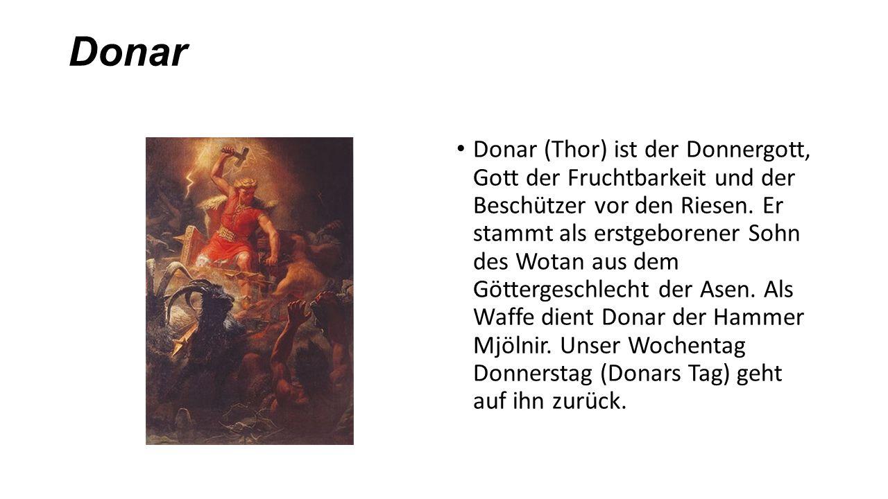 Donar Donar (Thor) ist der Donnergott, Gott der Fruchtbarkeit und der Beschützer vor den Riesen. Er stammt als erstgeborener Sohn des Wotan aus dem Gö