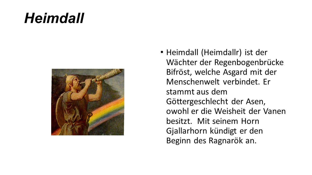 Heimdall Heimdall (Heimdallr) ist der Wächter der Regenbogenbrücke Bifröst, welche Asgard mit der Menschenwelt verbindet. Er stammt aus dem Göttergesc