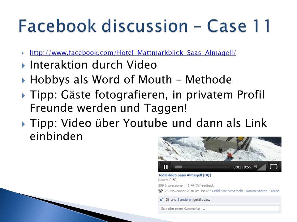  http://www.facebook.com/Hotel-Mattmarkblick-Saas-Almagell/ http://www.facebook.com/Hotel-Mattmarkblick-Saas-Almagell/  Interaktion durch Video  Hobbys als Word of Mouth – Methode  Tipp: Gäste fotografieren, in privatem Profil Freunde werden und Taggen.