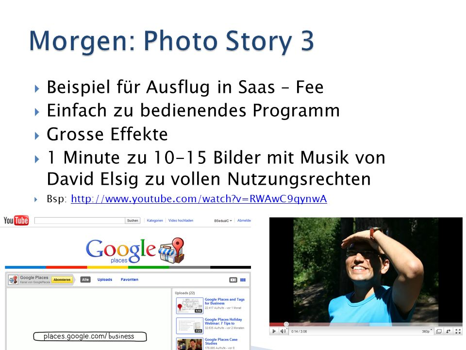  Beispiel für Ausflug in Saas – Fee  Einfach zu bedienendes Programm  Grosse Effekte  1 Minute zu 10-15 Bilder mit Musik von David Elsig zu vollen Nutzungsrechten  Bsp: http://www.youtube.com/watch?v=RWAwC9qynwAhttp://www.youtube.com/watch?v=RWAwC9qynwA