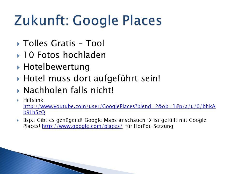  Tolles Gratis – Tool  10 Fotos hochladen  Hotelbewertung  Hotel muss dort aufgeführt sein.