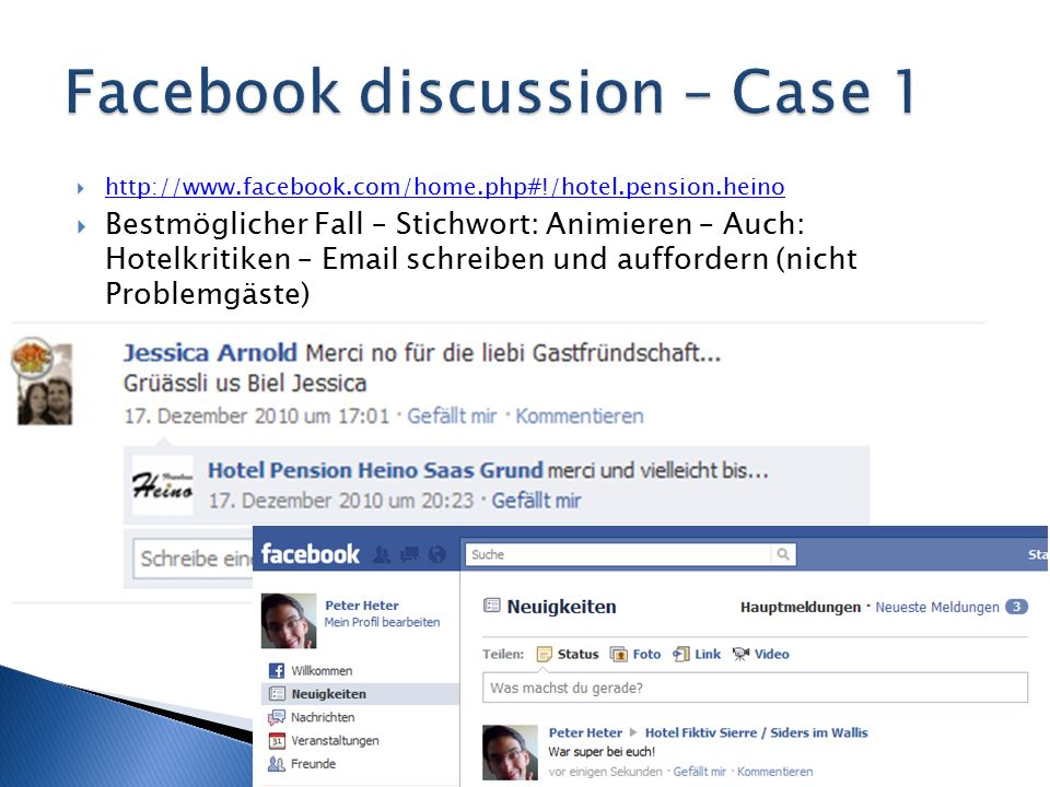  http://www.facebook.com/home.php#!/hotel.pension.heino http://www.facebook.com/home.php#!/hotel.pension.heino  Bestmöglicher Fall – Stichwort: Animieren – Auch: Hotelkritiken – Email schreiben und auffordern (nicht Problemgäste)