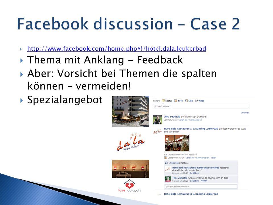  http://www.facebook.com/home.php#!/hotel.dala.leukerbad http://www.facebook.com/home.php#!/hotel.dala.leukerbad  Thema mit Anklang - Feedback  Aber: Vorsicht bei Themen die spalten können – vermeiden.