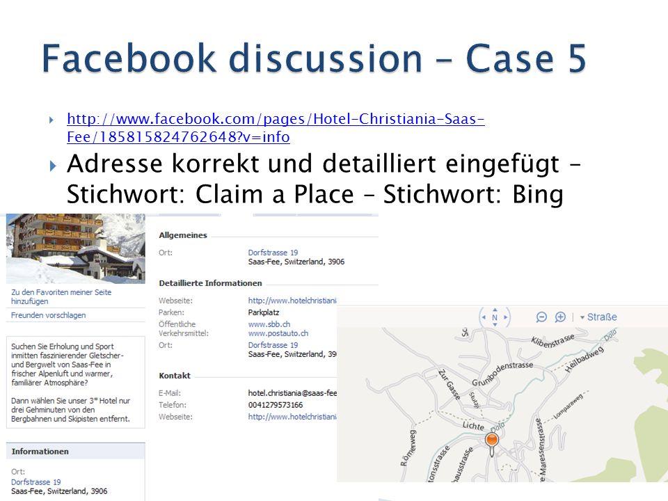  http://www.facebook.com/pages/Hotel-Christiania-Saas- Fee/185815824762648 v=info http://www.facebook.com/pages/Hotel-Christiania-Saas- Fee/185815824762648 v=info  Adresse korrekt und detailliert eingefügt – Stichwort: Claim a Place – Stichwort: Bing