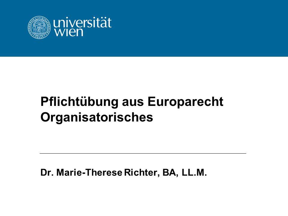 Pflichtübung aus Europarecht Organisatorisches Dr. Marie-Therese Richter, BA, LL.M.