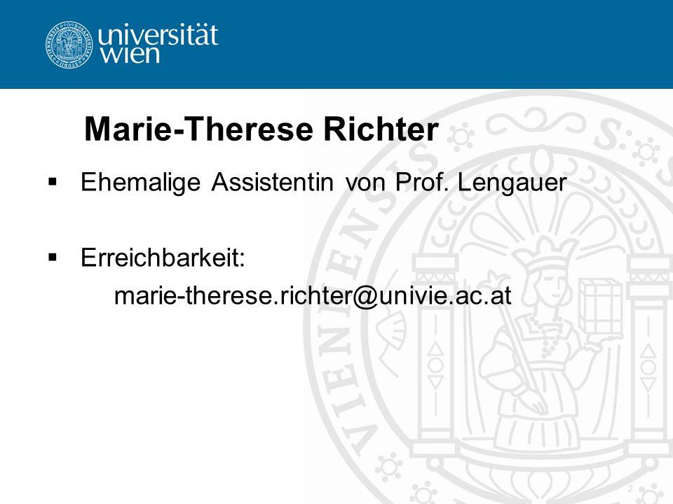 2 Marie-Therese Richter  Ehemalige Assistentin von Prof. Lengauer  Erreichbarkeit: marie-therese.richter@univie.ac.at