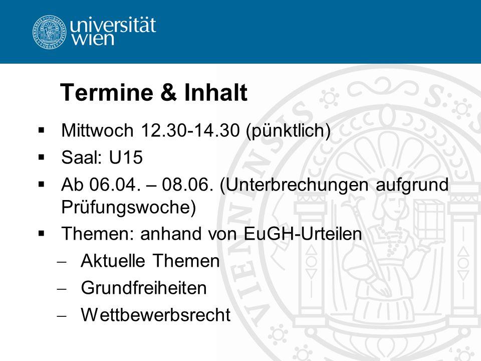 4 Termine & Inhalt  Mittwoch 12.30-14.30 (pünktlich)  Saal: U15  Ab 06.04. – 08.06. (Unterbrechungen aufgrund Prüfungswoche)  Themen: anhand von E