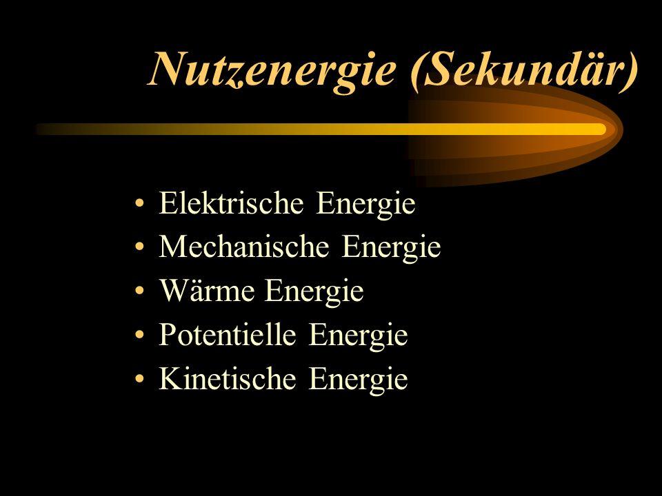 Nutzenergie (Sekundär) Elektrische Energie Mechanische Energie Wärme Energie Potentielle Energie Kinetische Energie