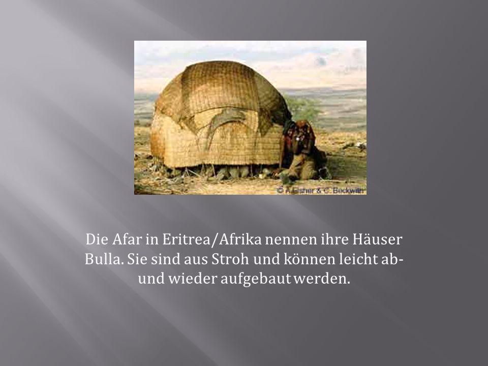 Die Afar in Eritrea/Afrika nennen ihre Häuser Bulla. Sie sind aus Stroh und können leicht ab- und wieder aufgebaut werden.