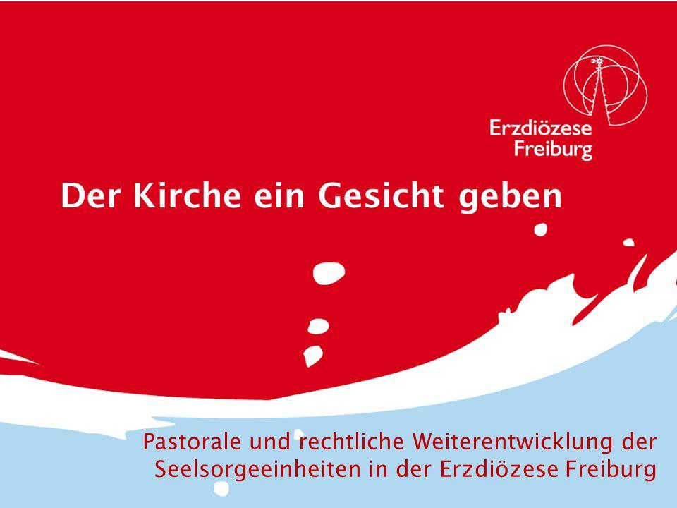 Der Kirche ein Gesicht geben Pastorale und rechtliche Weiterentwicklung der Seelsorgeeinheiten in der Erzdiözese Freiburg