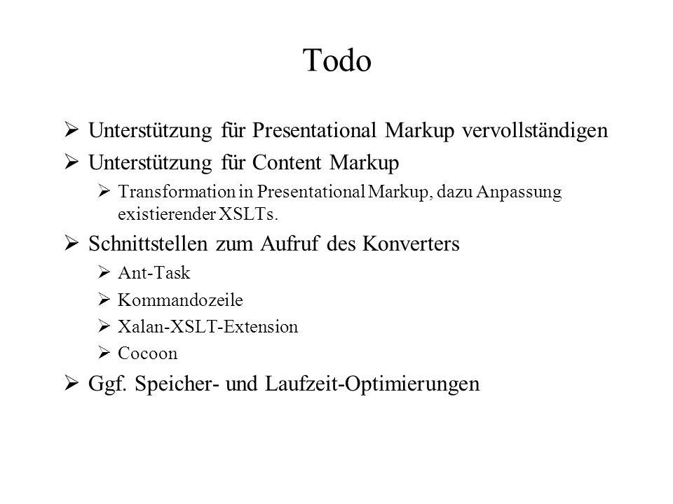 Todo  Unterstützung für Presentational Markup vervollständigen  Unterstützung für Content Markup  Transformation in Presentational Markup, dazu Anpassung existierender XSLTs.