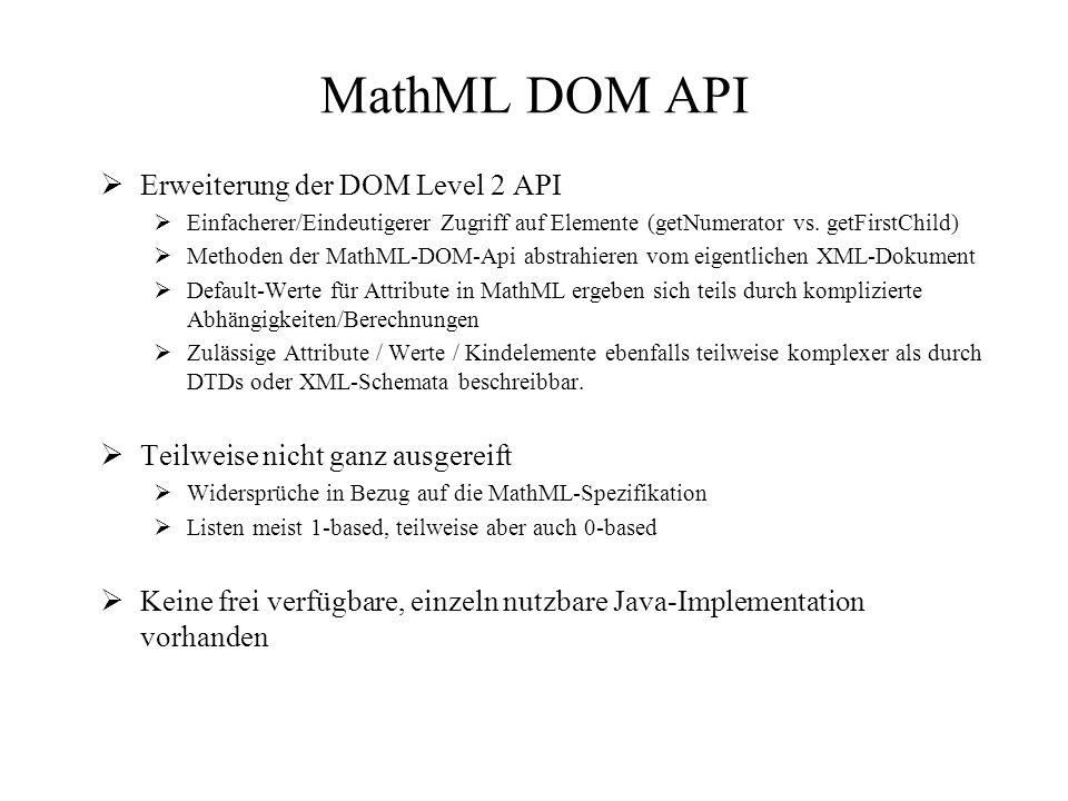 MathML DOM API  Erweiterung der DOM Level 2 API  Einfacherer/Eindeutigerer Zugriff auf Elemente (getNumerator vs.