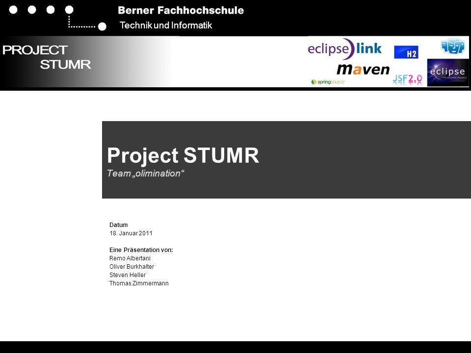 """Technik und Informatik Project STUMR Team """"olimination"""" Datum 18. Januar 2011 Eine Präsentation von: Remo Albertani Oliver Burkhalter Steven Heller Th"""