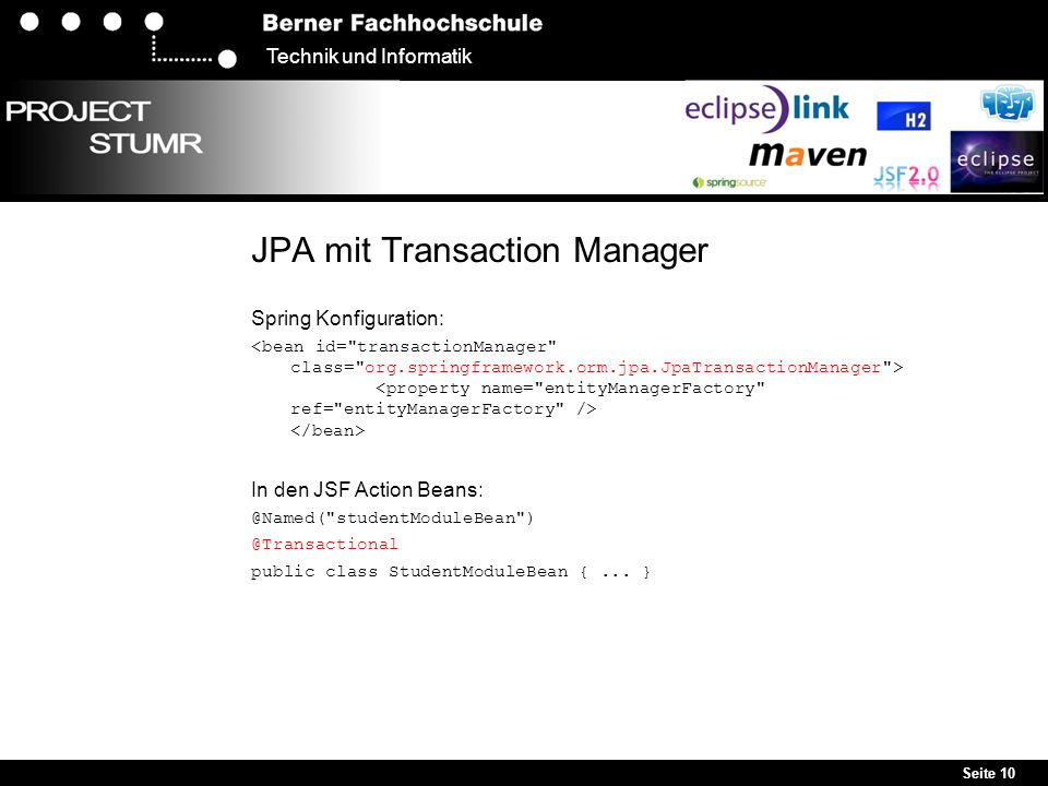 Seite 10 Technik und Informatik JPA mit Transaction Manager Spring Konfiguration: In den JSF Action Beans: @Named(