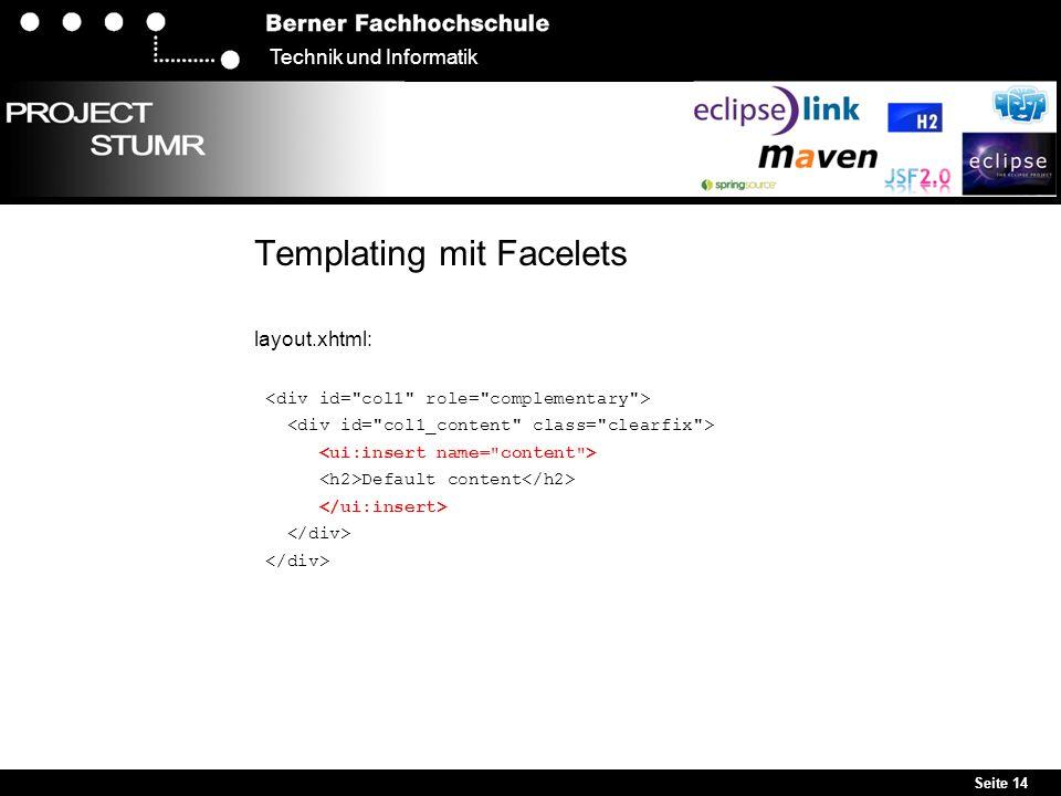 Seite 14 Technik und Informatik Templating mit Facelets layout.xhtml: Default content