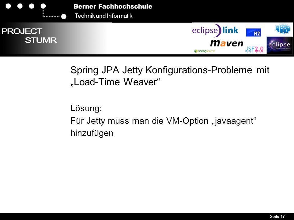 """Seite 17 Technik und Informatik Spring JPA Jetty Konfigurations-Probleme mit """"Load-Time Weaver"""" Lösung: Für Jetty muss man die VM-Option """"javaagent"""" h"""