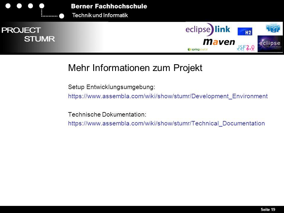 Seite 19 Technik und Informatik Mehr Informationen zum Projekt Setup Entwicklungsumgebung: https://www.assembla.com/wiki/show/stumr/Development_Enviro