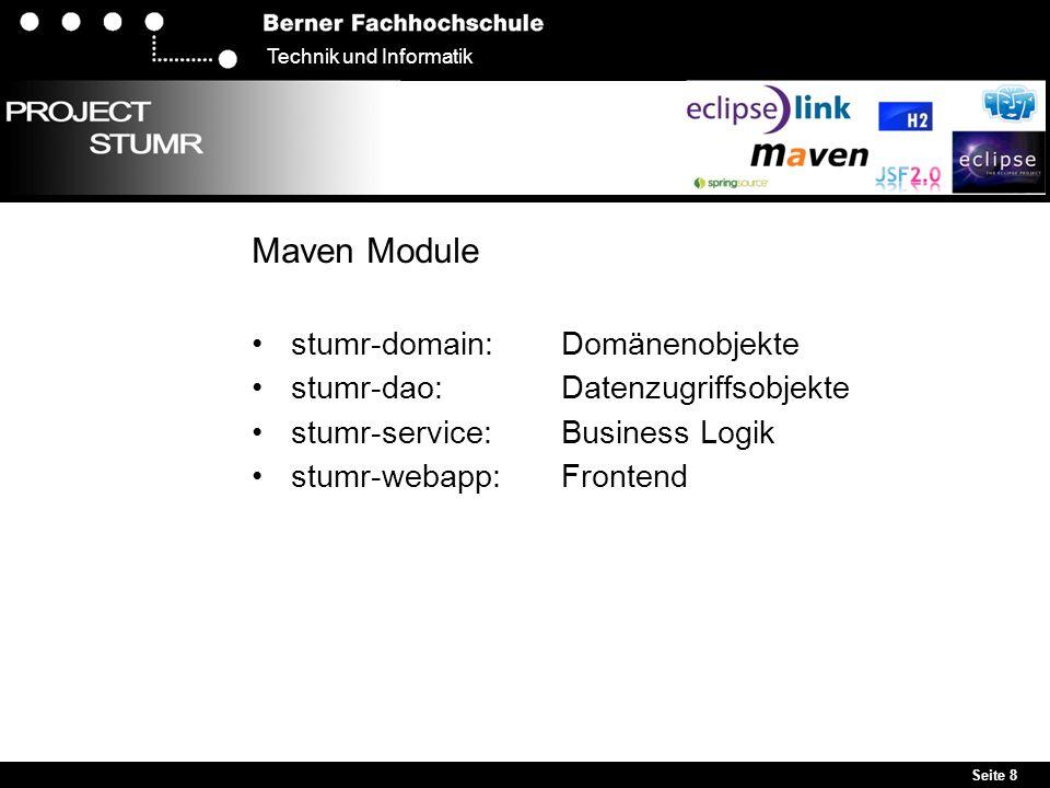 Seite 8 Technik und Informatik Maven Module stumr-domain: Domänenobjekte stumr-dao: Datenzugriffsobjekte stumr-service: Business Logik stumr-webapp: Frontend