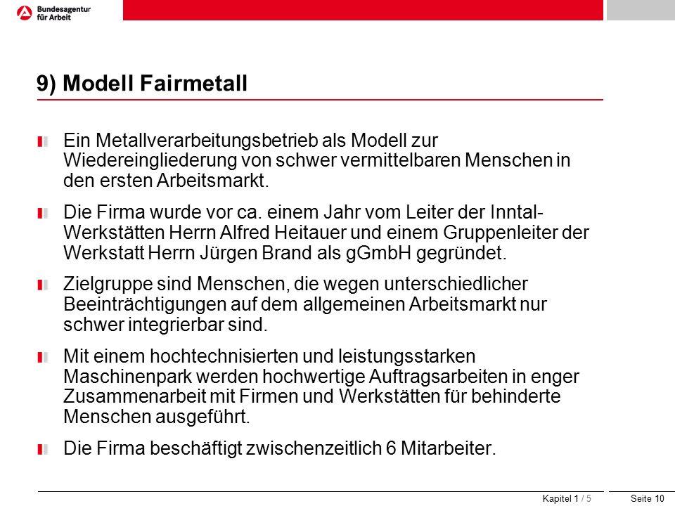 Seite 10 9) Modell Fairmetall Ein Metallverarbeitungsbetrieb als Modell zur Wiedereingliederung von schwer vermittelbaren Menschen in den ersten Arbeitsmarkt.