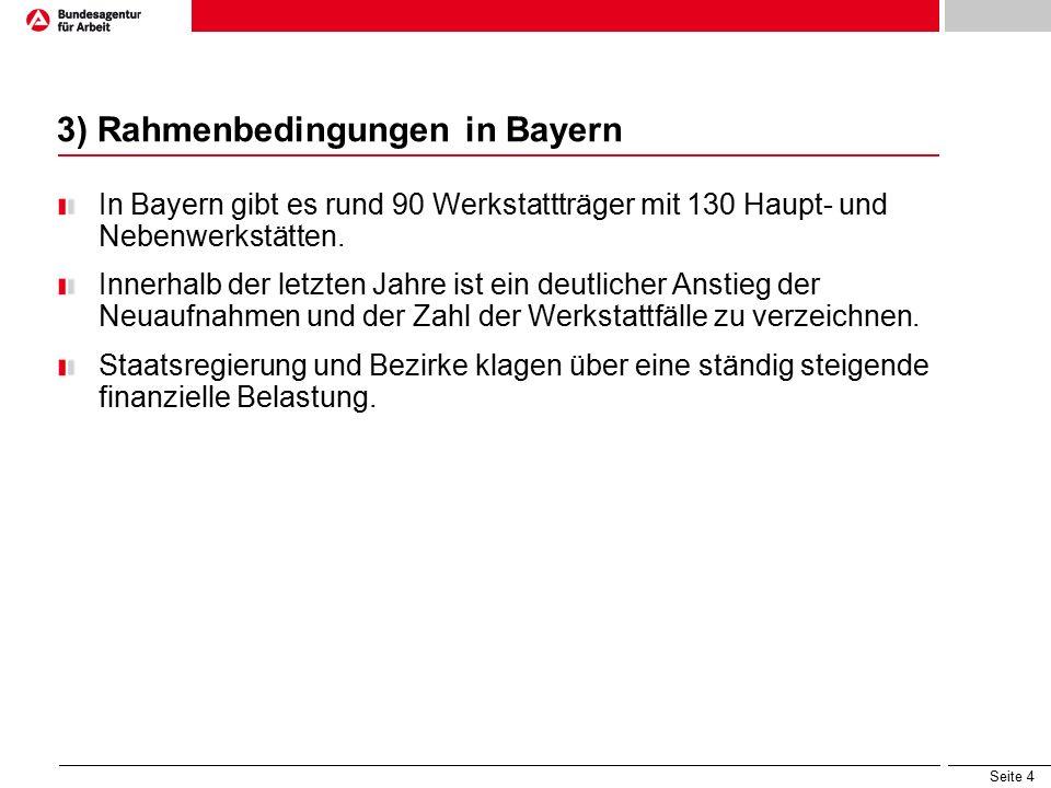 Seite 4 3) Rahmenbedingungen in Bayern In Bayern gibt es rund 90 Werkstattträger mit 130 Haupt- und Nebenwerkstätten.