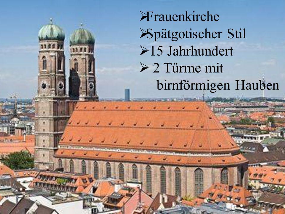 Frauenkirche  Spätgotischer Stil  15 Jahrhundert  2 Türme mit birnförmigen Hauben