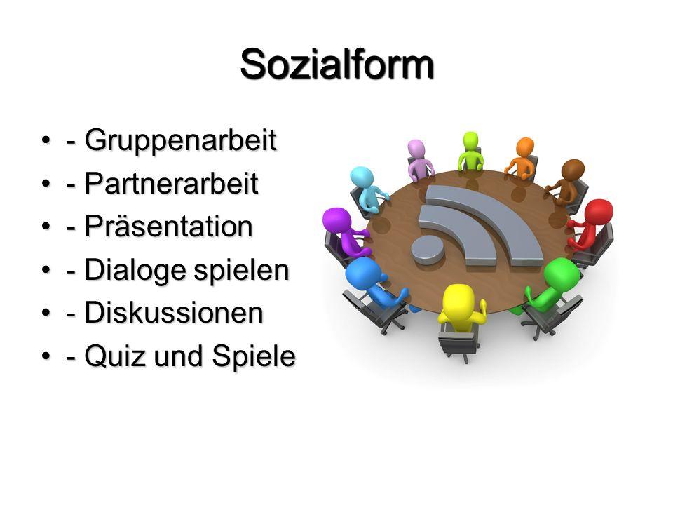 Sozialform - Gruppenarbeit- Gruppenarbeit - Partnerarbeit- Partnerarbeit - Präsentation- Präsentation - Dialoge spielen- Dialoge spielen - Diskussionen- Diskussionen - Quiz und Spiele- Quiz und Spiele