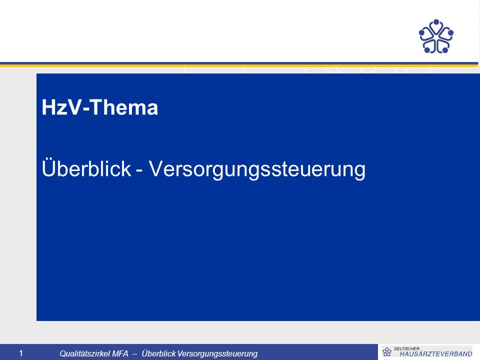 Qualitätszirkel MFA – Überblick Versorgungssteuerung 1 HzV-Thema Überblick - Versorgungssteuerung