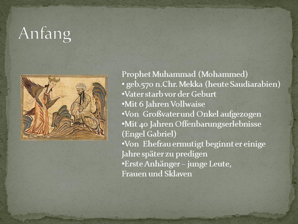 Prophet Muhammad (Mohammed) geb.570 n.Chr. Mekka (heute Saudiarabien) Vater starb vor der Geburt Mit 6 Jahren Vollwaise Von Großvater und Onkel aufgez