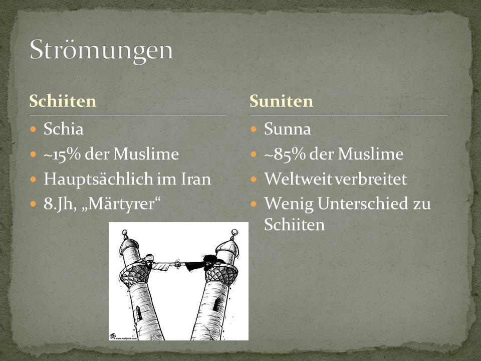 """Schiiten Schia ~15% der Muslime Hauptsächlich im Iran 8.Jh, """"Märtyrer Sunna ~85% der Muslime Weltweit verbreitet Wenig Unterschied zu Schiiten Suniten"""