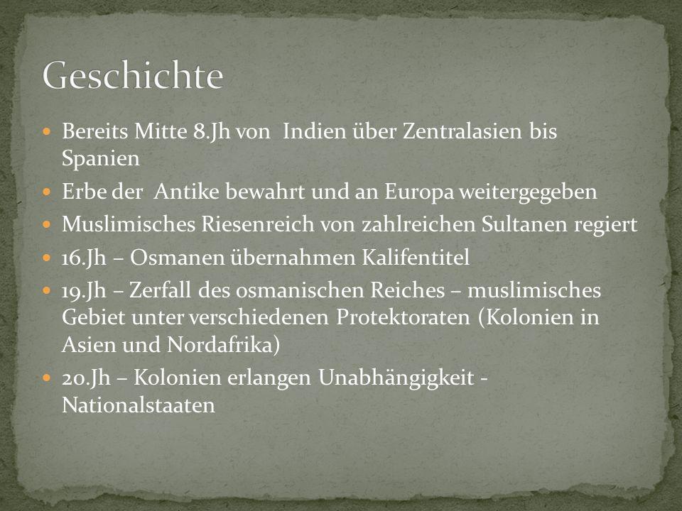 Bereits Mitte 8.Jh von Indien über Zentralasien bis Spanien Erbe der Antike bewahrt und an Europa weitergegeben Muslimisches Riesenreich von zahlreich
