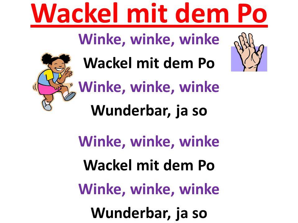 Wackel mit dem Po Winke, winke, winke Wackel mit dem Po Winke, winke, winke Wunderbar, ja so Winke, winke, winke Wackel mit dem Po Winke, winke, winke Wunderbar, ja so