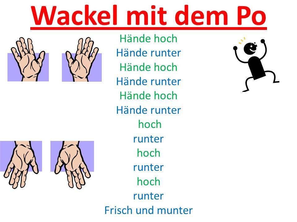 Wackel mit dem Po Hände hoch Hände runter Hände hoch Hände runter Hände hoch Hände runter hoch runter hoch runter hoch runter Frisch und munter