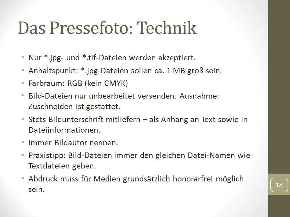 Das Pressefoto: Technik Nur *.jpg- und *.tif-Dateien werden akzeptiert. Anhaltspunkt: *.jpg-Dateien sollen ca. 1 MB groß sein. Farbraum: RGB (kein CMY