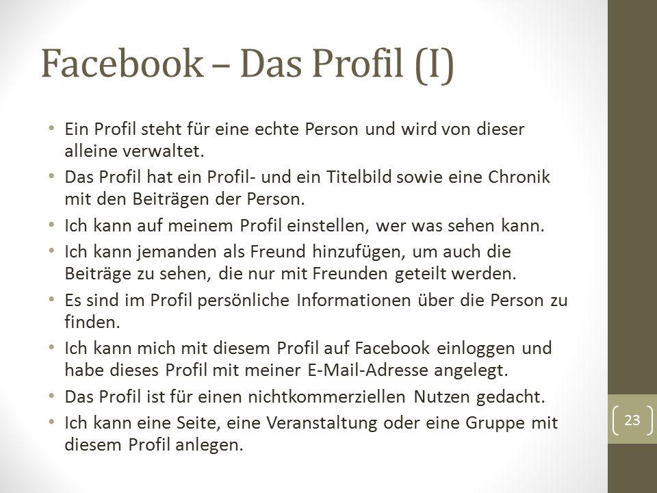 Facebook – Das Profil (I) Ein Profil steht für eine echte Person und wird von dieser alleine verwaltet. Das Profil hat ein Profil- und ein Titelbild s