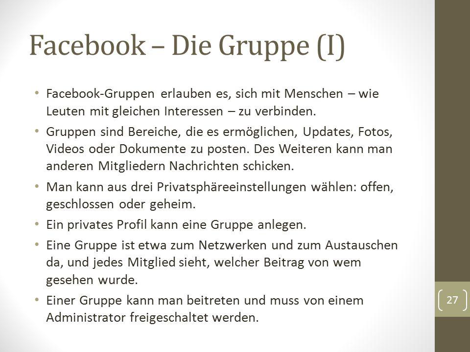 Facebook – Die Gruppe (I) Facebook-Gruppen erlauben es, sich mit Menschen – wie Leuten mit gleichen Interessen – zu verbinden. Gruppen sind Bereiche,