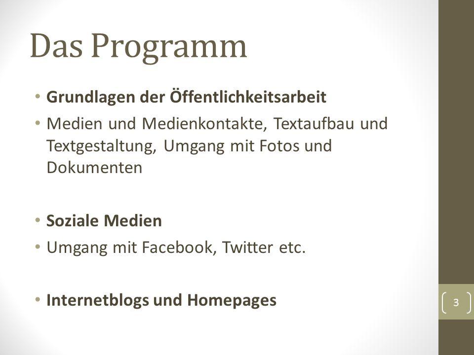 Das Programm Grundlagen der Öffentlichkeitsarbeit Medien und Medienkontakte, Textaufbau und Textgestaltung, Umgang mit Fotos und Dokumenten Soziale Medien Umgang mit Facebook, Twitter etc.
