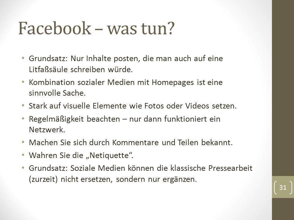 Facebook – was tun? Grundsatz: Nur Inhalte posten, die man auch auf eine Litfaßsäule schreiben würde. Kombination sozialer Medien mit Homepages ist ei
