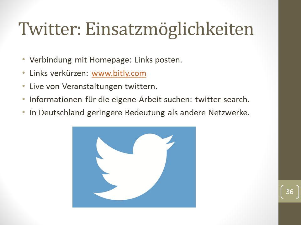 Twitter: Einsatzmöglichkeiten Verbindung mit Homepage: Links posten. Links verkürzen: www.bitly.comwww.bitly.com Live von Veranstaltungen twittern. In