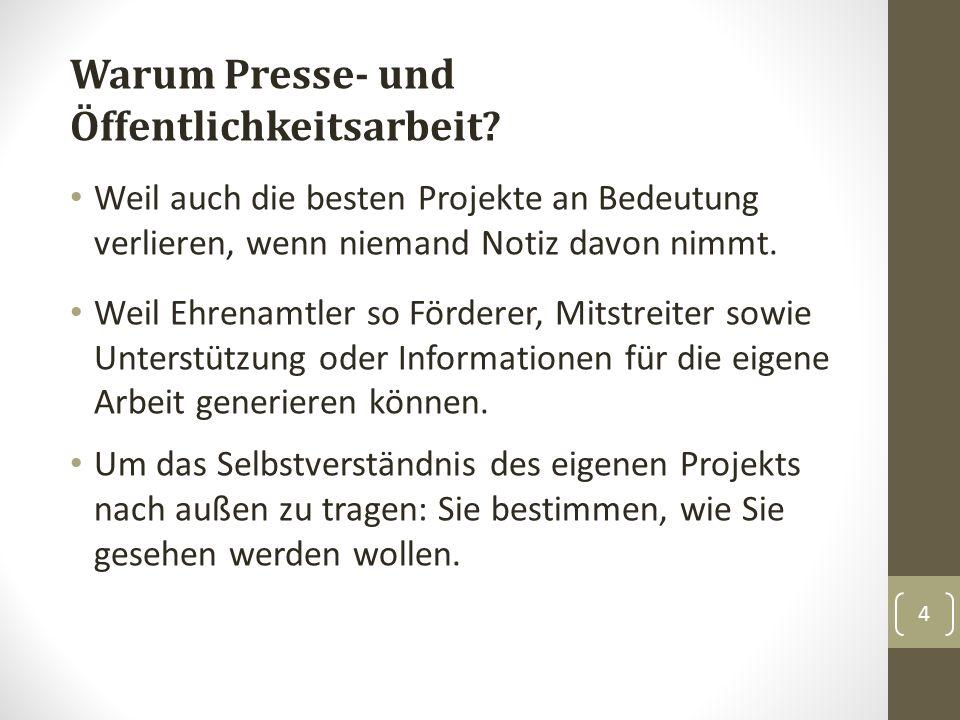 4 Warum Presse- und Öffentlichkeitsarbeit? Weil auch die besten Projekte an Bedeutung verlieren, wenn niemand Notiz davon nimmt. Weil Ehrenamtler so F