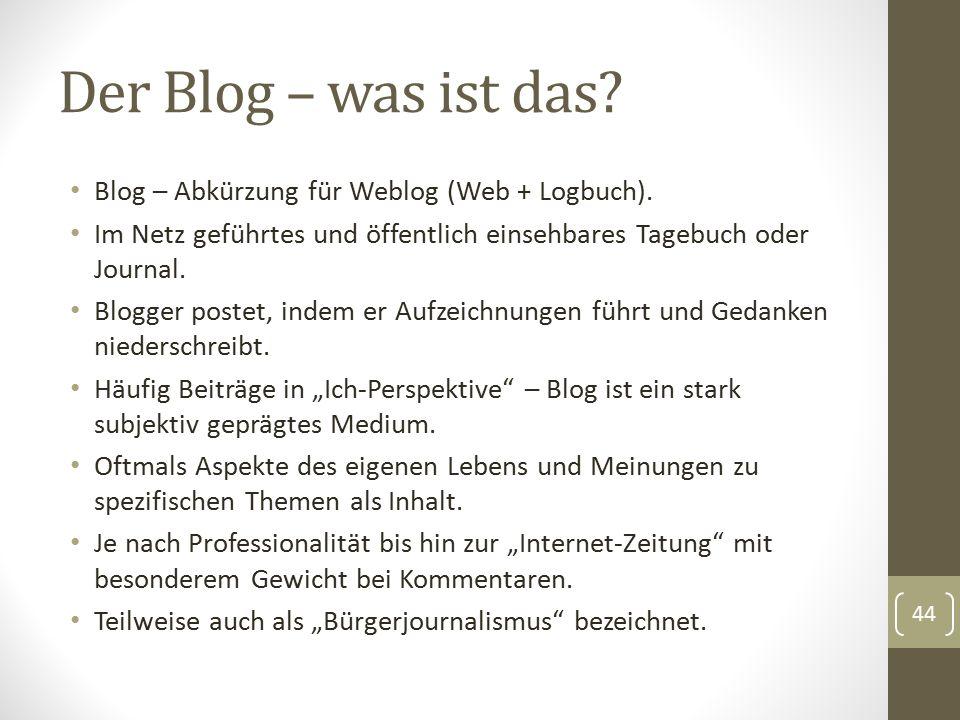 Der Blog – was ist das? Blog – Abkürzung für Weblog (Web + Logbuch). Im Netz geführtes und öffentlich einsehbares Tagebuch oder Journal. Blogger poste