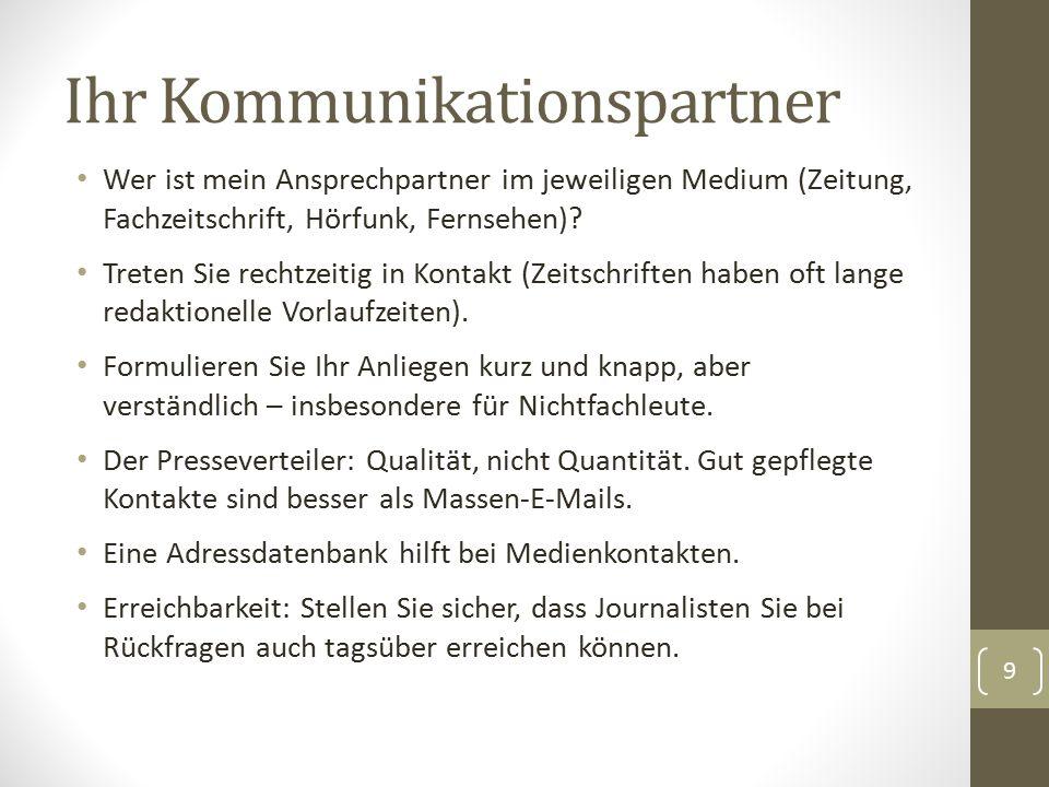 Ihr Kommunikationspartner Wer ist mein Ansprechpartner im jeweiligen Medium (Zeitung, Fachzeitschrift, Hörfunk, Fernsehen)? Treten Sie rechtzeitig in