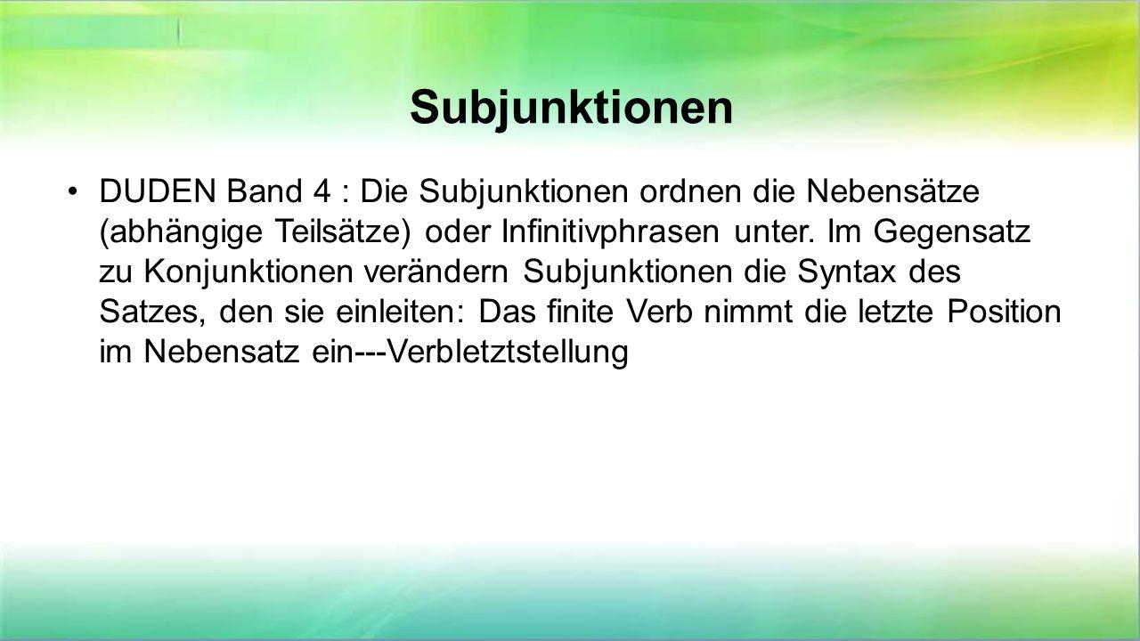 Subjunktionen DUDEN Band 4 : Die Subjunktionen ordnen die Nebensätze (abhängige Teilsätze) oder Infinitivphrasen unter. Im Gegensatz zu Konjunktionen