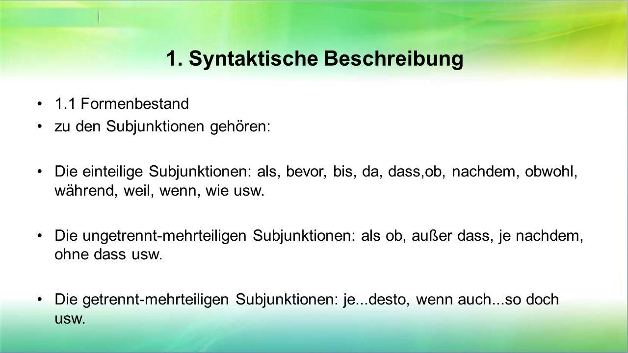 1. Syntaktische Beschreibung 1.1 Formenbestand zu den Subjunktionen gehören: Die einteilige Subjunktionen: als, bevor, bis, da, dass,ob, nachdem, obwo