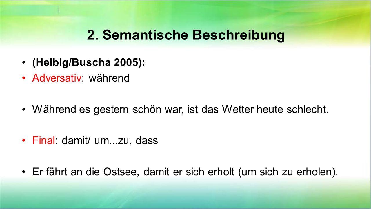 2. Semantische Beschreibung (Helbig/Buscha 2005): Adversativ: während Während es gestern schön war, ist das Wetter heute schlecht. Final: damit/ um...